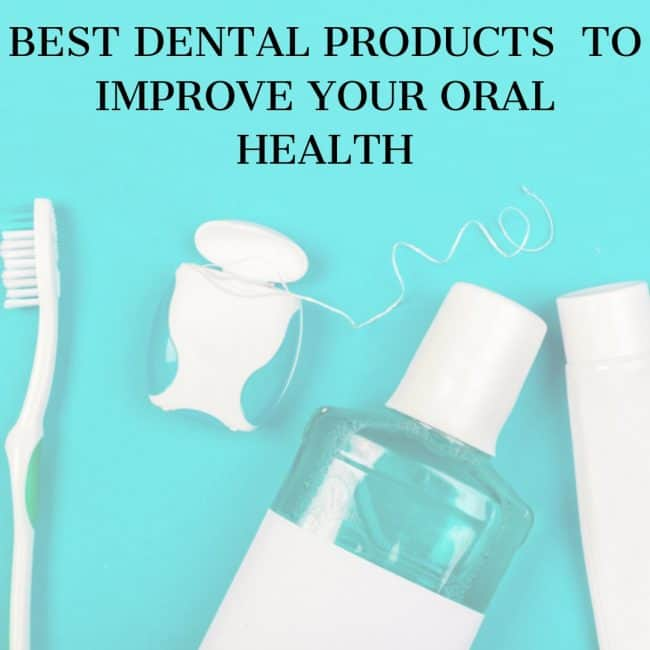 best dental products to improve oral health list by a dental hygienist